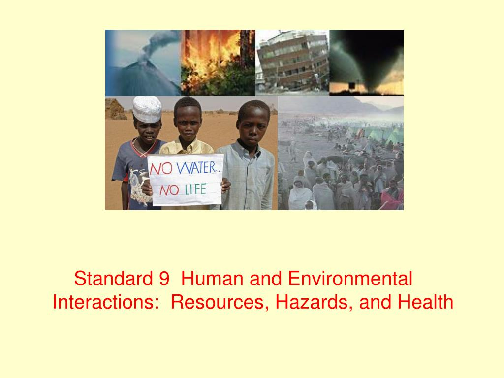 Standard 9  Human and Environmental Interactions:  Resources, Hazards, and Health