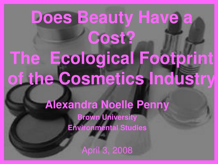does beauty have a cost the ecological footprint of the cosmetics industry n.