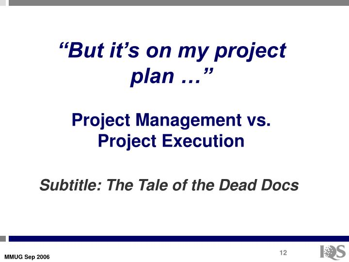 """But it's on my project plan …"""
