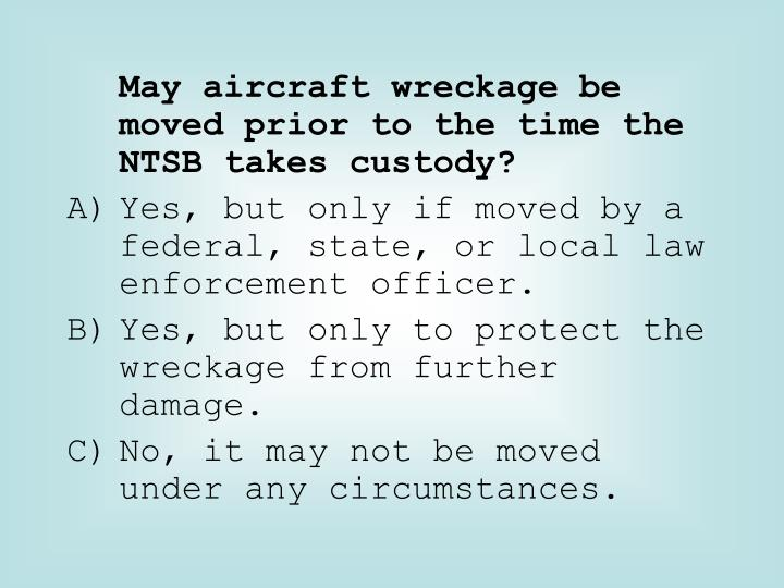 May aircraft wreckage be moved prior to the time the NTSB takes custody?