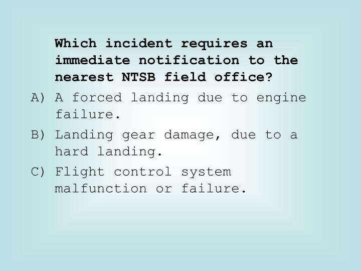 Which incident requires an immediate notification to the nearest NTSB field office?