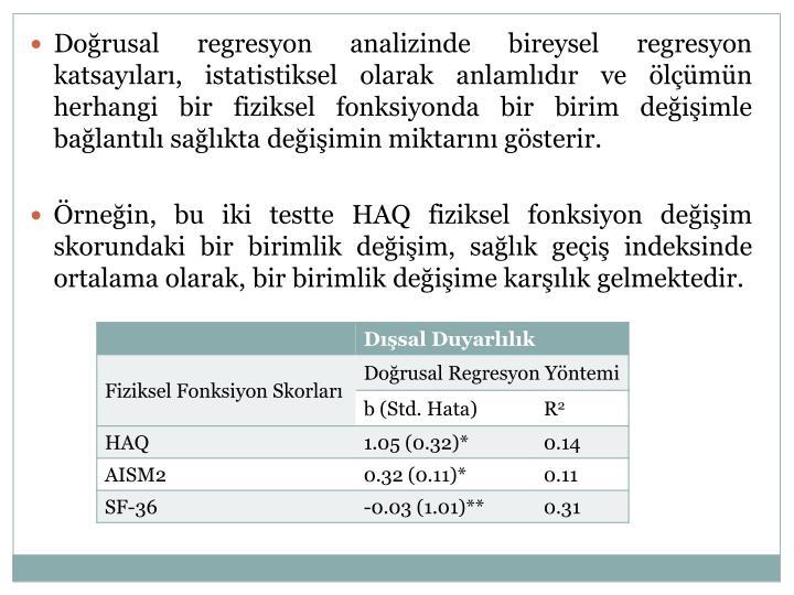 Doğrusal regresyon analizinde bireysel regresyon katsayıları, istatistiksel olarak anlamlıdır ve ölçümün herhangi bir fiziksel fonksiyonda bir birim değişimle bağlantılı sağlıkta değişimin miktarını gösterir.