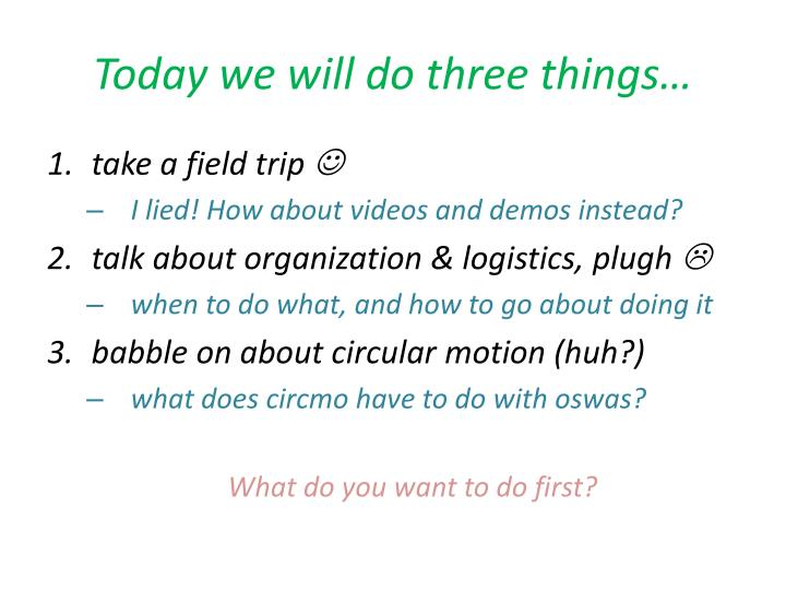 Today we will do three things