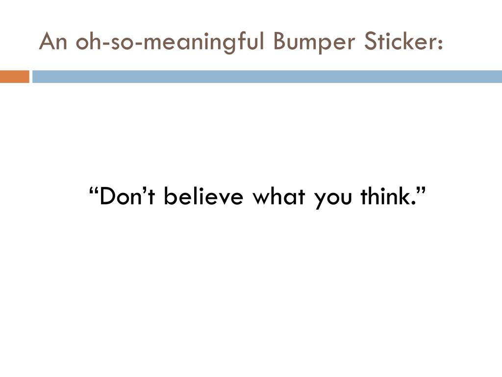 An oh-so-meaningful Bumper Sticker:
