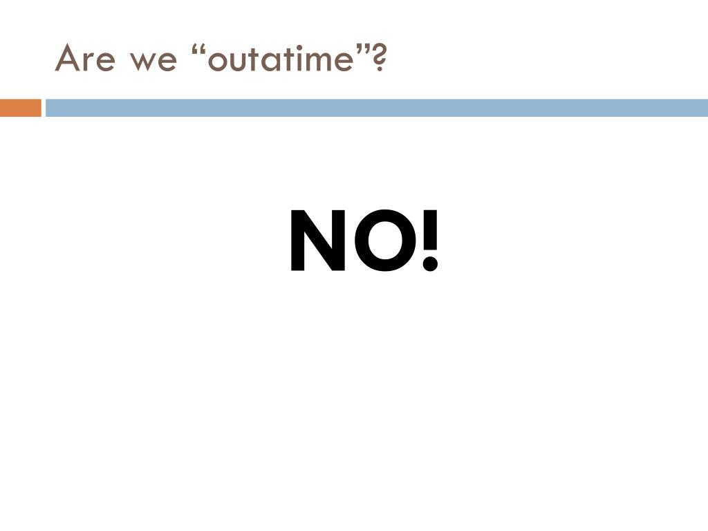 """Are we """"outatime""""?"""