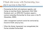 if bush did away with partnership how did it survive in the f s