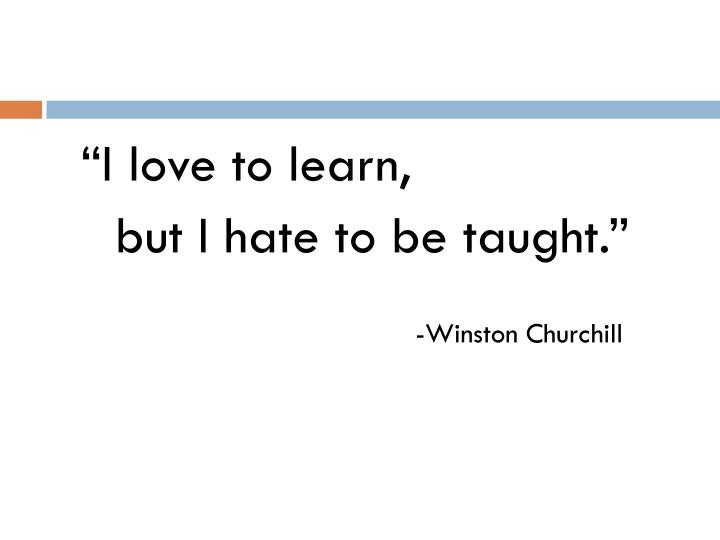 """""""I love to learn,"""