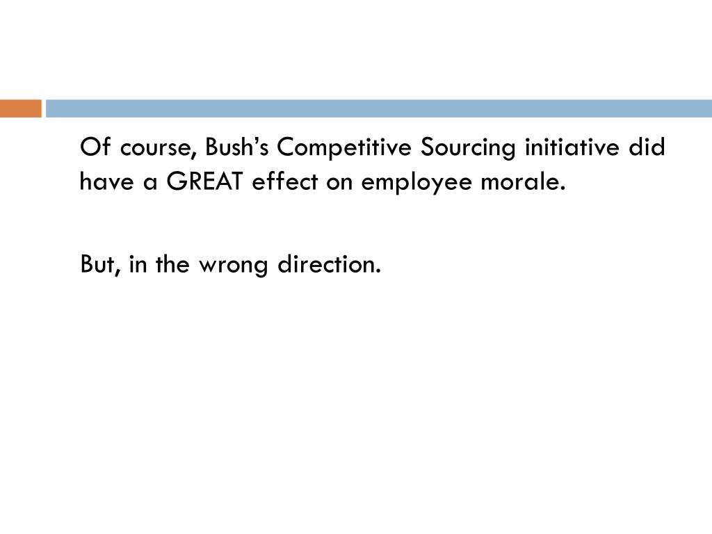 Of course, Bush's Competitive Sourcing initiative did have a GREAT effect on employee morale.