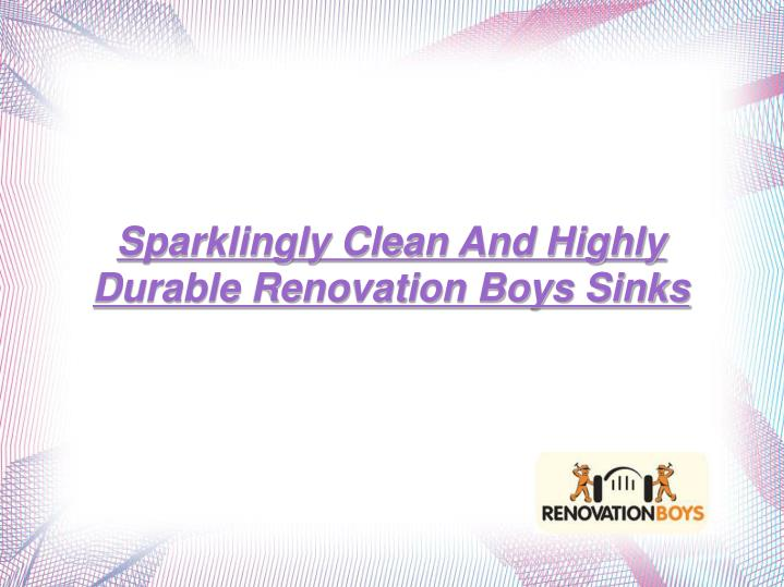Sparklingly Clean And Highly Durable Renovation Boys Sinks