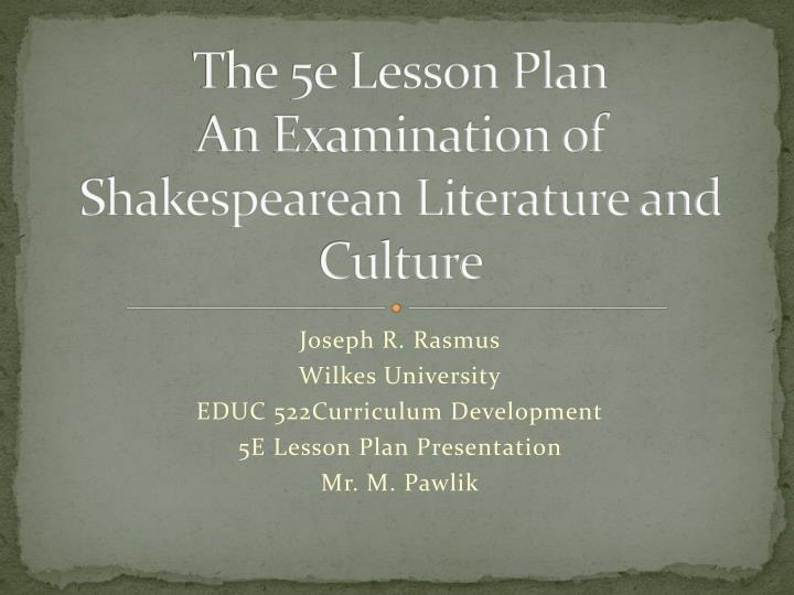 the 5e lesson plan an examination of shakespearean literature and culture n.