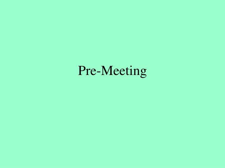 Pre meeting