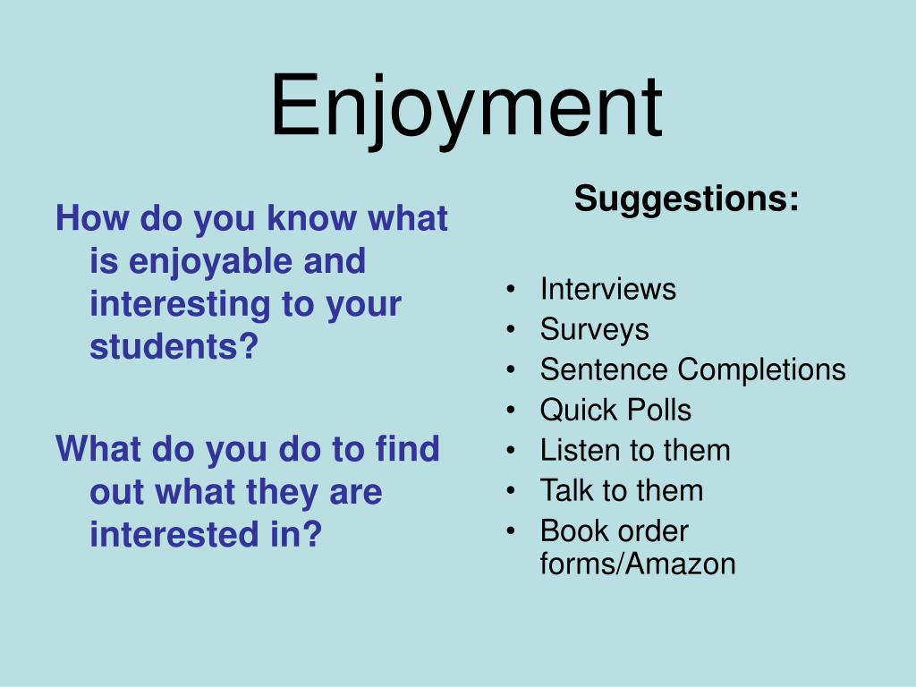 How do you know what is enjoyable and interesting to your students?