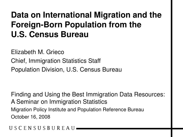 data on international migration and the foreign born population from the u s census bureau n.