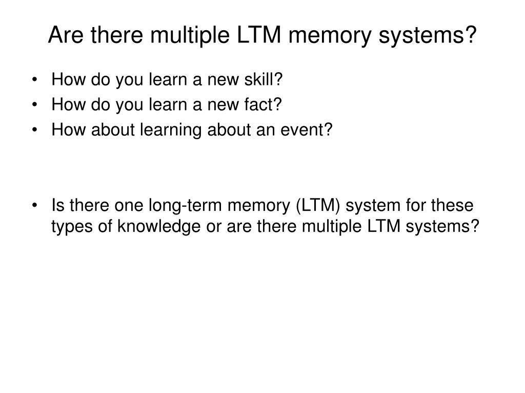 Are there multiple LTM memory systems?