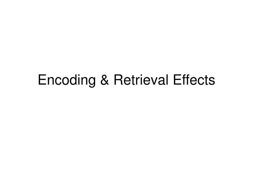 Encoding & Retrieval Effects