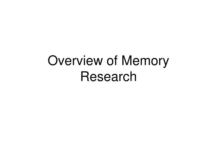 Overview of memory research