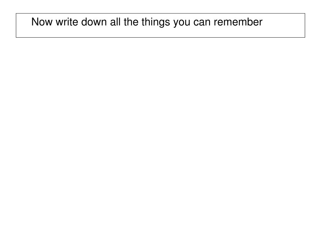 Now write down all the things you can remember