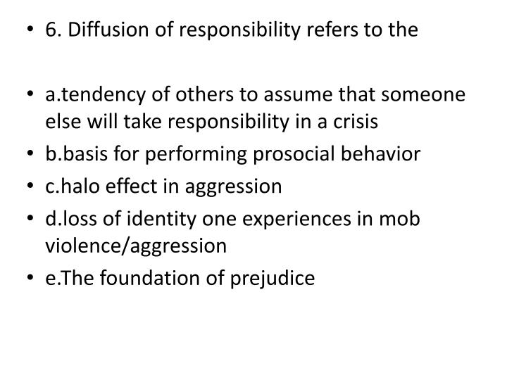 6. Diffusion of responsibility refers to the