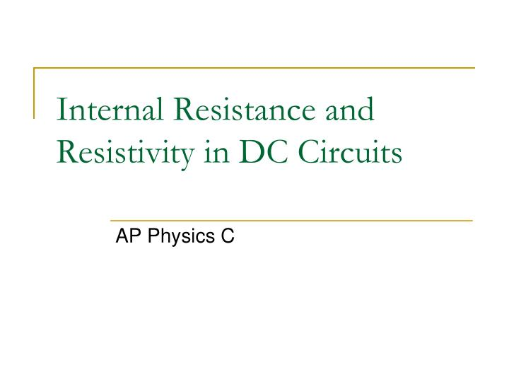 internal resistance and resistivity in dc circuits n.