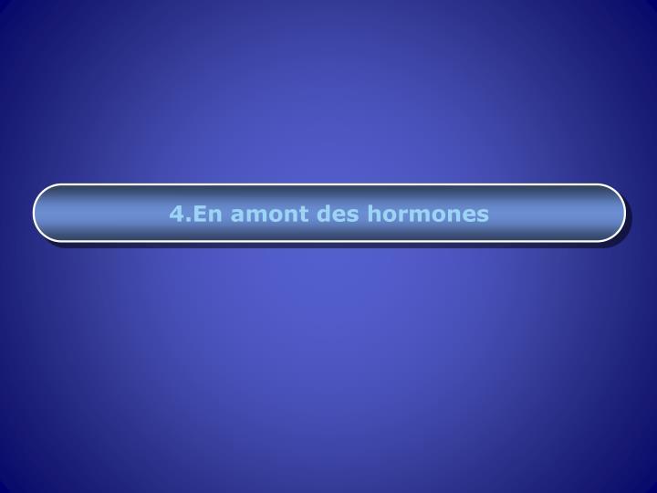 4.En amont des hormones