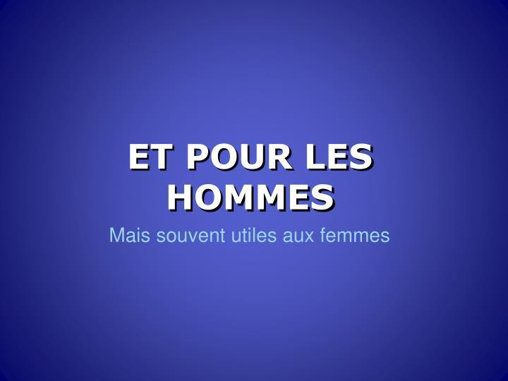 ET POUR LES HOMMES