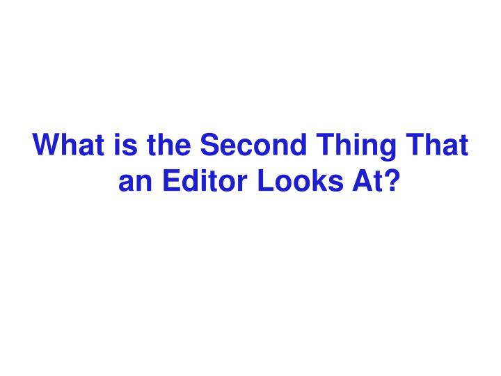 What is the Second Thing That an Editor Looks At?