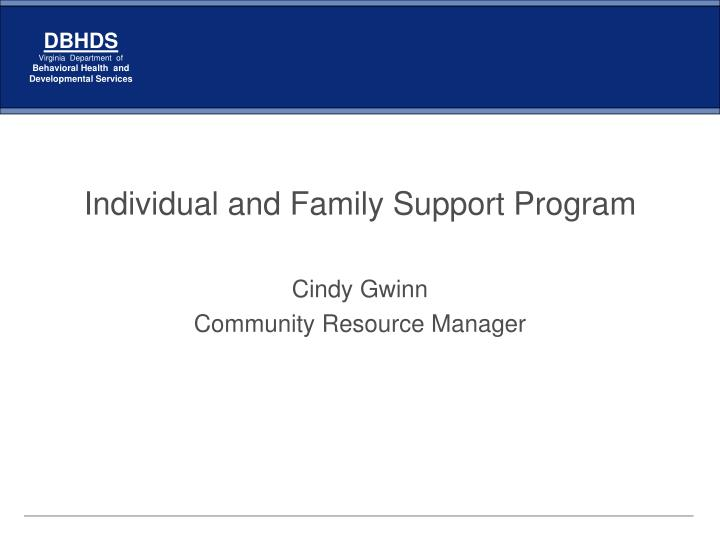 individual and family support program cindy gwinn community resource manager n.