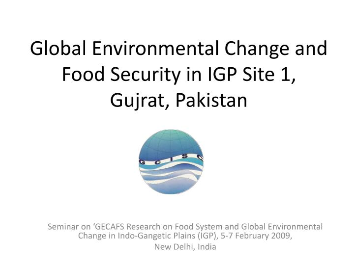 Global environmental change and food security in igp site 1 gujrat pakistan