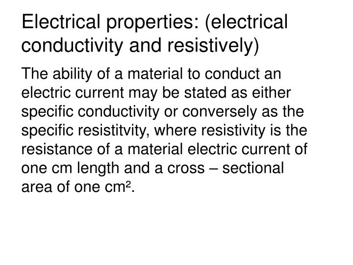 Electrical properties: (electrical conductivity and resistively)