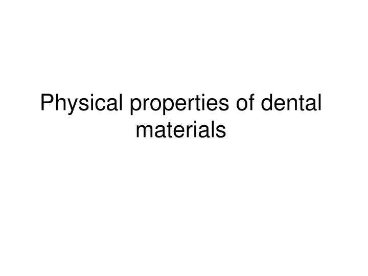 PPT - Physical properties of dental materials PowerPoint