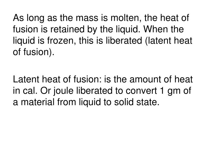 As long as the mass is molten, the heat of fusion is retained by the liquid. When the liquid is frozen, this is liberated (latent heat of fusion).