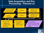 data acquisition and pre processing planned lu