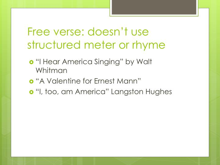 Free verse: doesn't use structured meter or