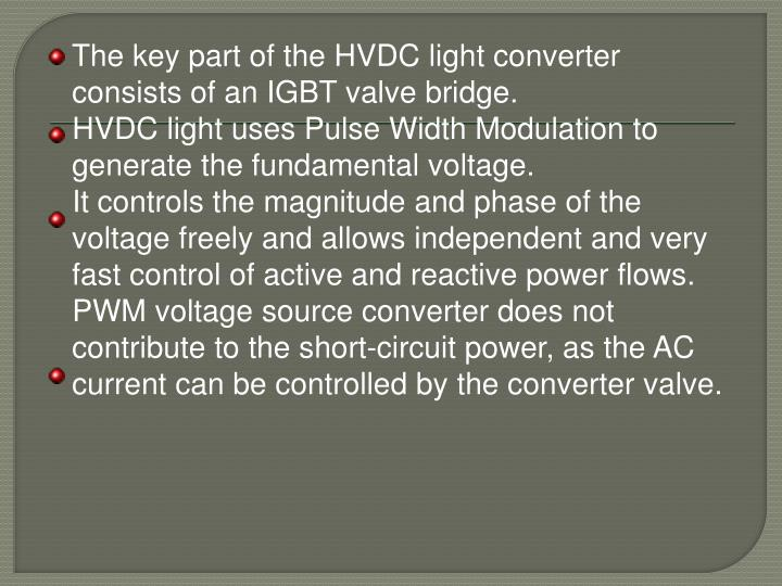The key part of the HVDC light converter consists of an IGBT valve bridge.