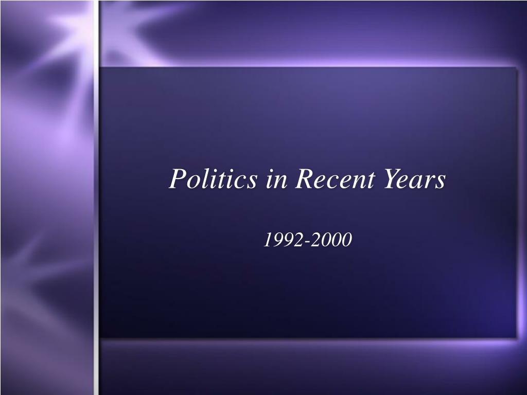politics in recent years l.