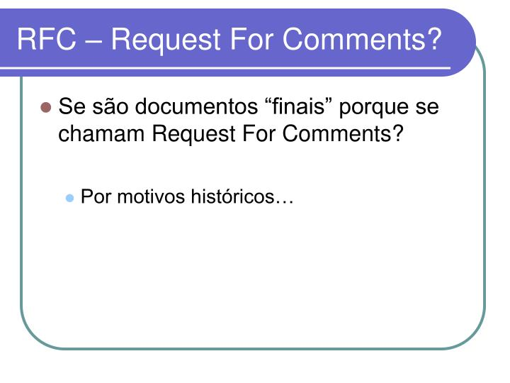 RFC – Request For Comments?