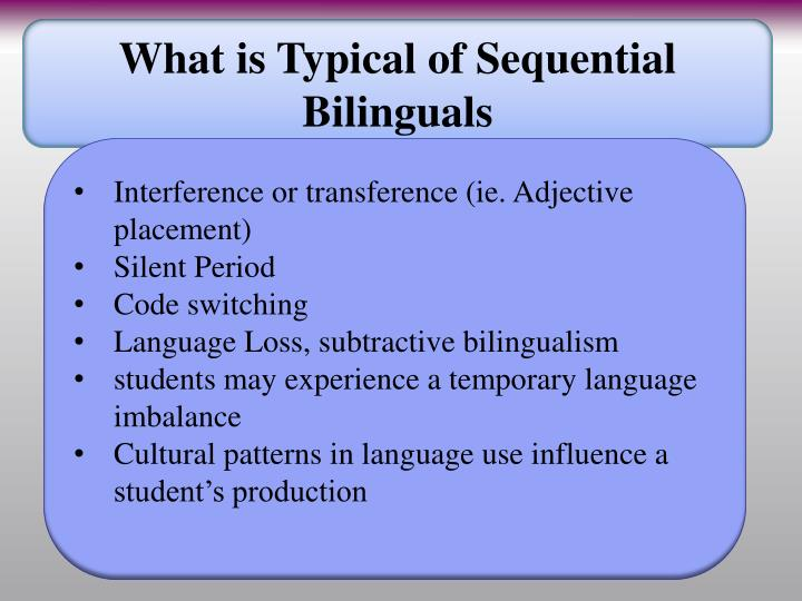 What is Typical of Sequential Bilinguals