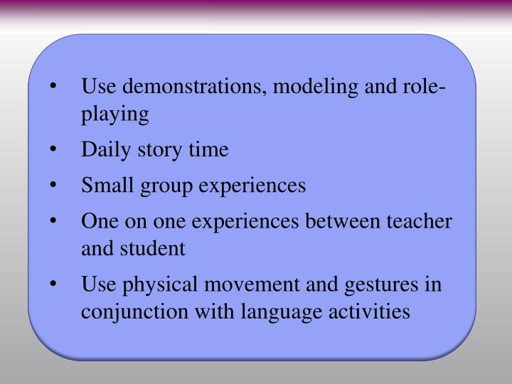 Use demonstrations, modeling and role-playing