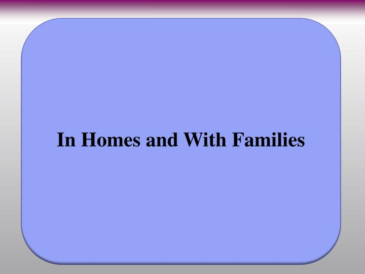 In Homes and With Families