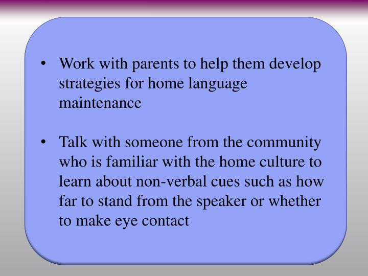 Work with parents to help them develop strategies for home language maintenance