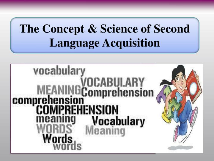 The Concept & Science of Second Language Acquisition