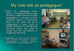 my n ew role as pedagogue