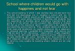 school where children would go with happines and not fear