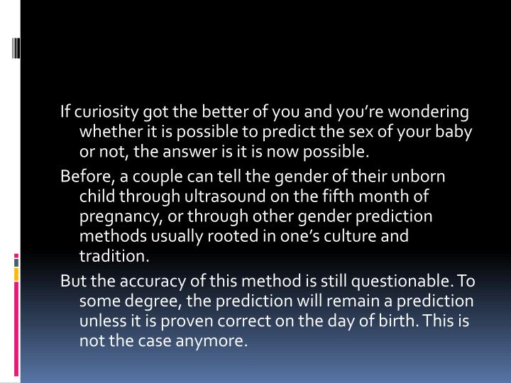 If curiosity got the better of you and you're wondering whether it is possible to predict the sex ...