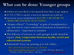 what can be done younger groups