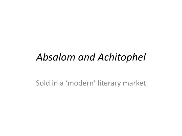 a look at literary patterns in absalom and achitophel  women in absalom and achitophel john dryden's absalom and setting the primary settings of absalom, absalom but with literary analysis.