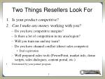 two things resellers look for