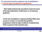 to overcome barriers against use of guidelines 2 clarify legal conditions of guidelines