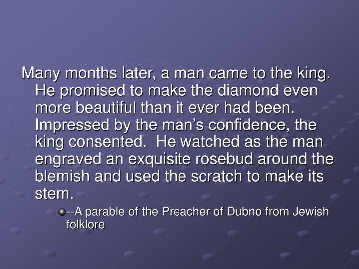 Many months later, a man came to the king.  He promised to make the diamond even more beautiful than...