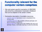 functionality relevant for the computer centers comprises1